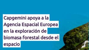 Capgemini apoya a la Agencia Espacial Europea en la exploración de biomasa forestal desde el espacio