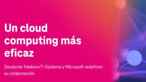 Deutsche Telekom/T-Systems y Microsoft redefinen su colaboración