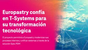 Europastry confía en T-Systems para su transformación tecnológica