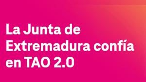 La Junta de Extremadura confía en TAO 2.0